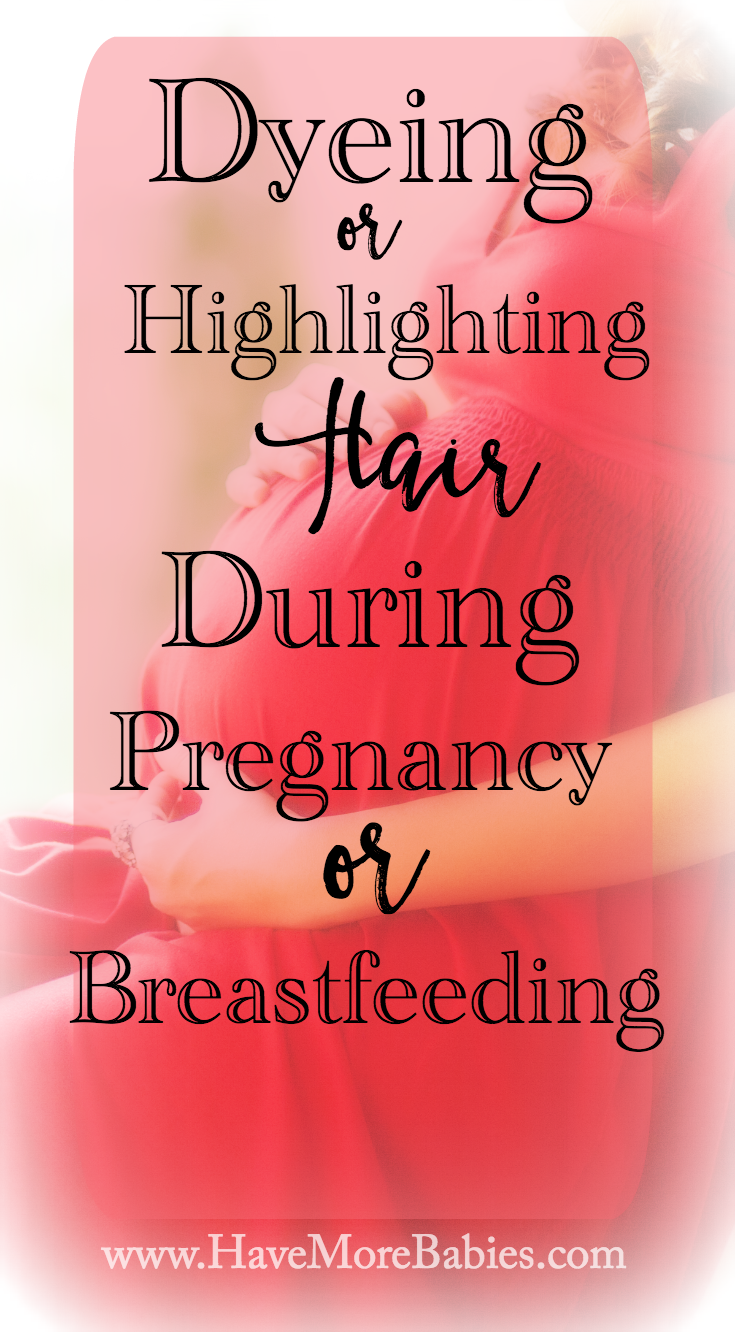 Dyeing or Highlighting Hair During Pregnancy or Breastfeeding?