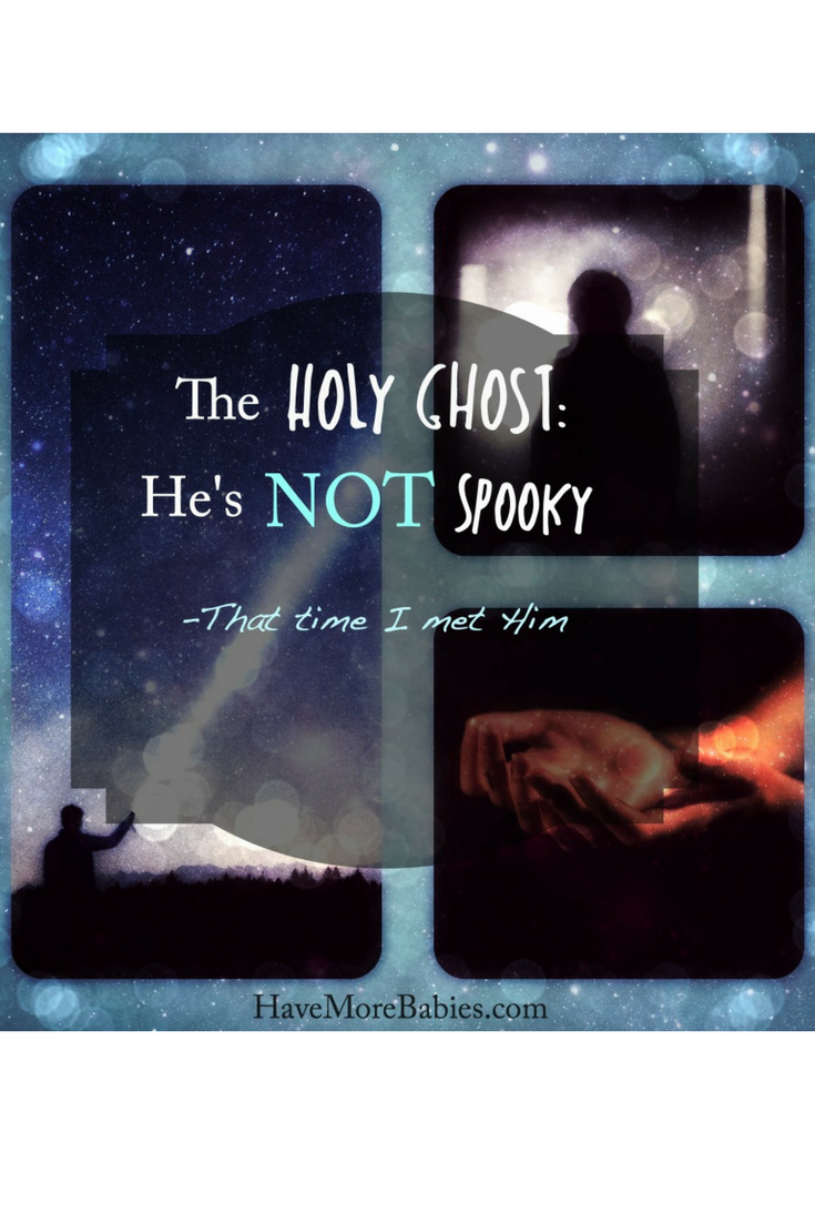 The Holy Ghost: He's not spooky…that time I met Him.