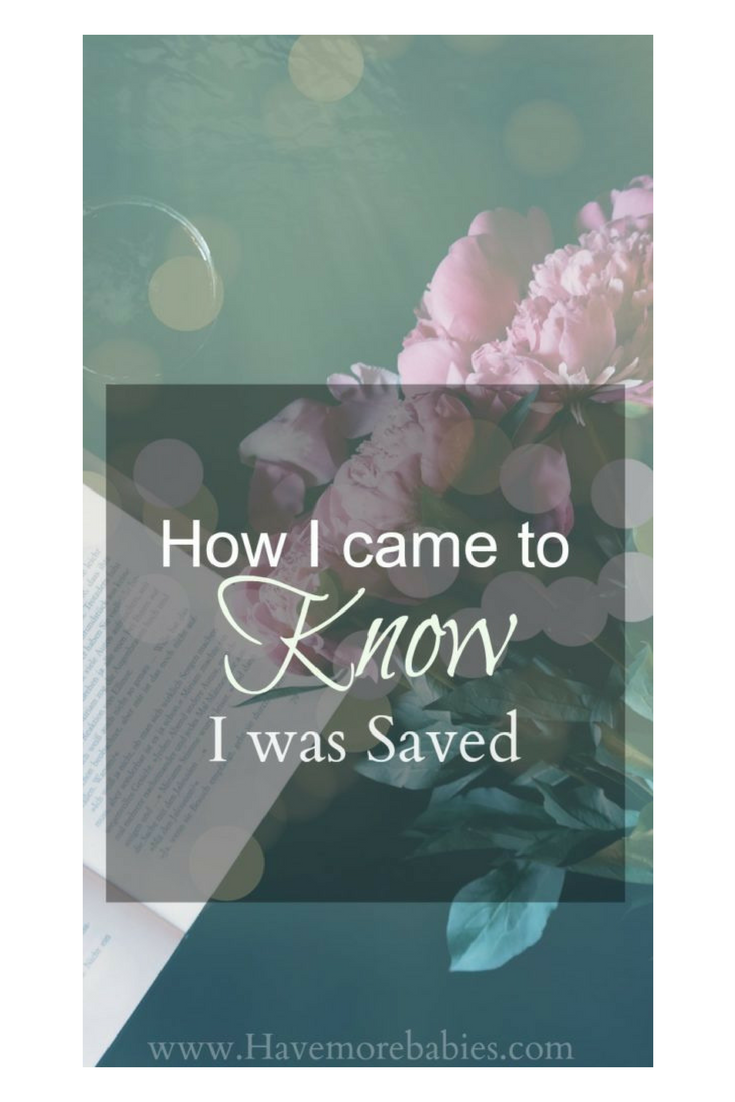 How I Came To KNOW I was Saved.
