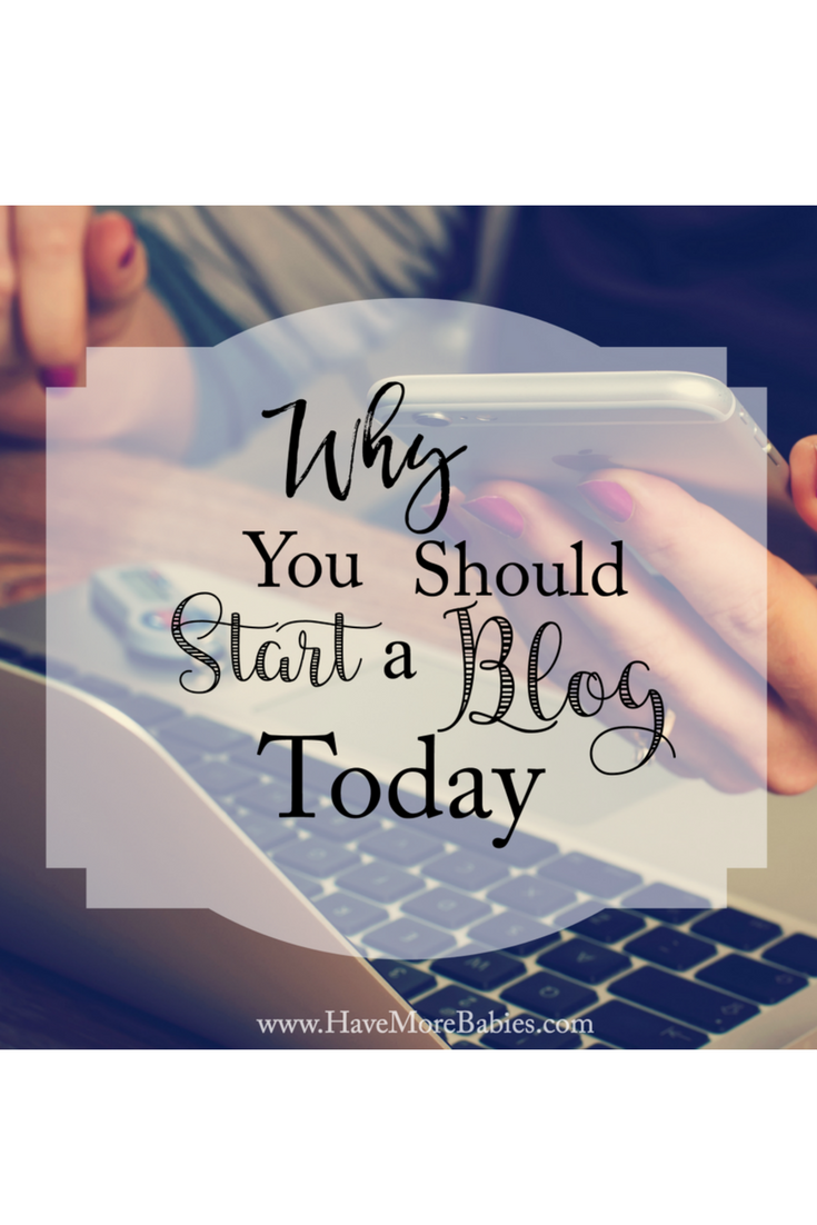 Why You Should Start a Blog TODAY!