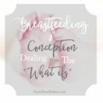 Breastfeeding and Conception: Dealing With The What Ifs