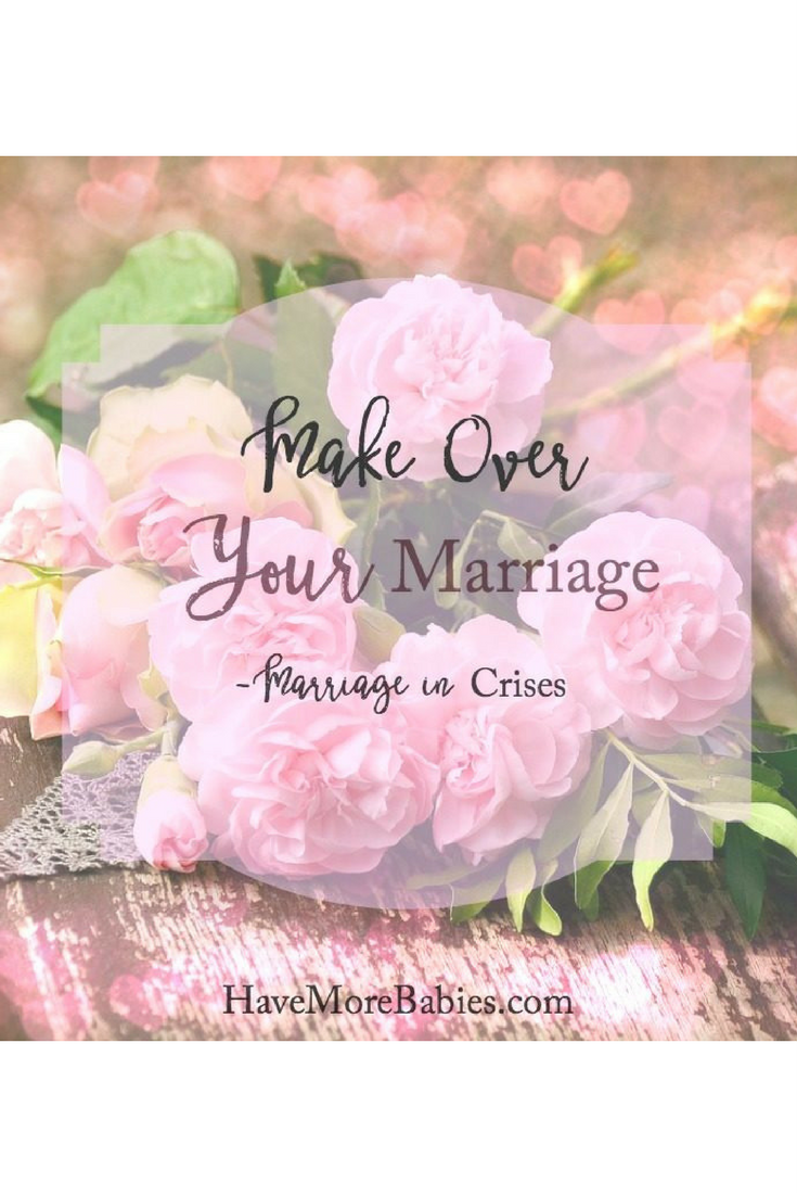 Make over Your Marriage- Marriage in Crises