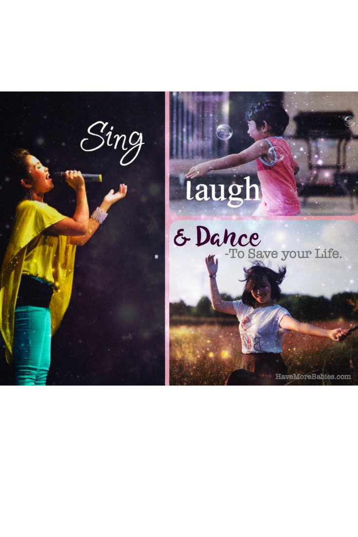 Sing, Dance and Laugh to save you're life